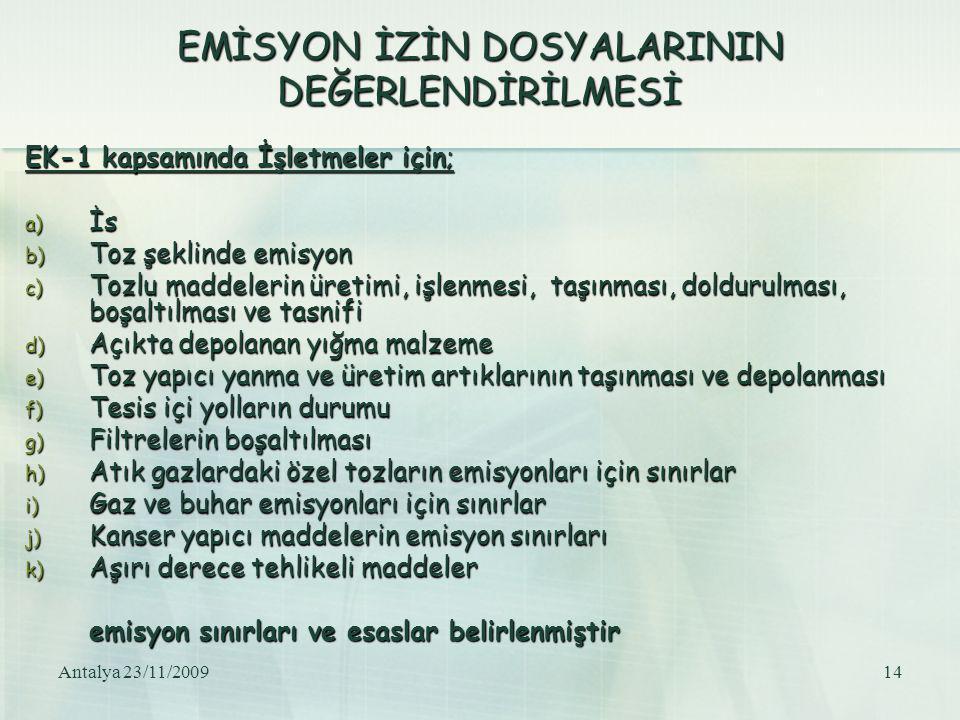 Antalya 23/11/200914 EMİSYON İZİN DOSYALARININ DEĞERLENDİRİLMESİ EK-1 kapsamında İşletmeler için; a) İs b) Toz şeklinde emisyon c) Tozlu maddelerin ür