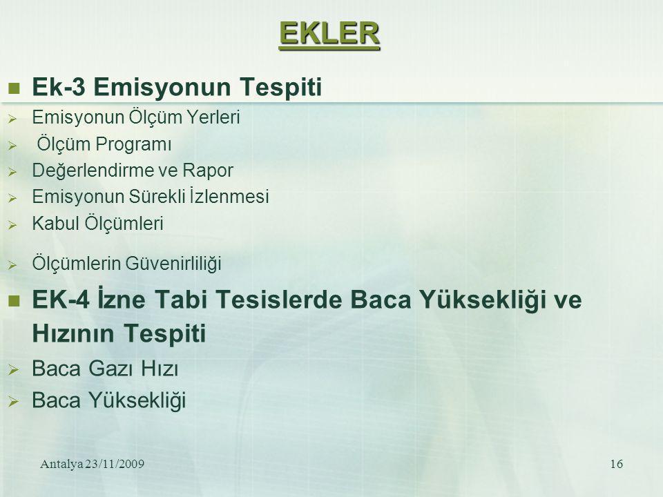 Antalya 23/11/200916 EKLER Ek-3 Emisyonun Tespiti  Emisyonun Ölçüm Yerleri  Ölçüm Programı  Değerlendirme ve Rapor  Emisyonun Sürekli İzlenmesi 