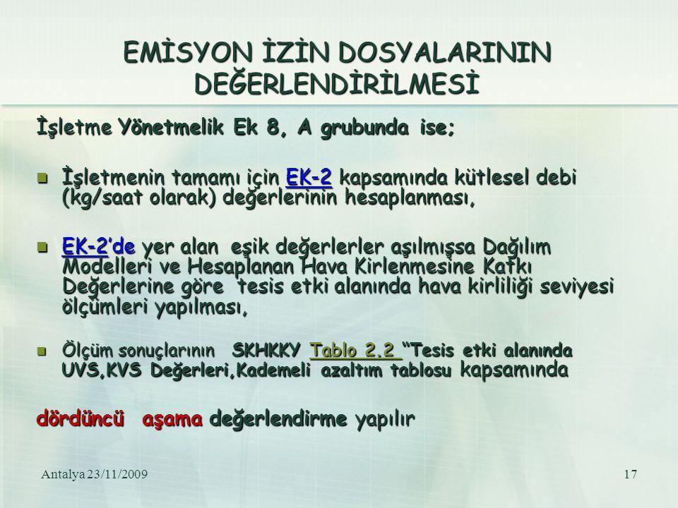 Antalya 23/11/200917 EMİSYON İZİN DOSYALARININ DEĞERLENDİRİLMESİ İşletme Yönetmelik Ek 8, A grubunda ise; İşletmenin tamamı için EK-2 kapsamında kütle