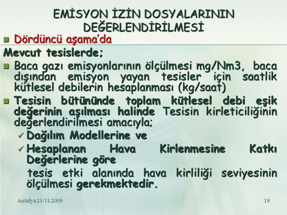 Antalya 23/11/200919 EMİSYON İZİN DOSYALARININ DEĞERLENDİRİLMESİ Dördüncü aşama'da Dördüncü aşama'da Mevcut tesislerde; Baca gazı emisyonlarının ölçül
