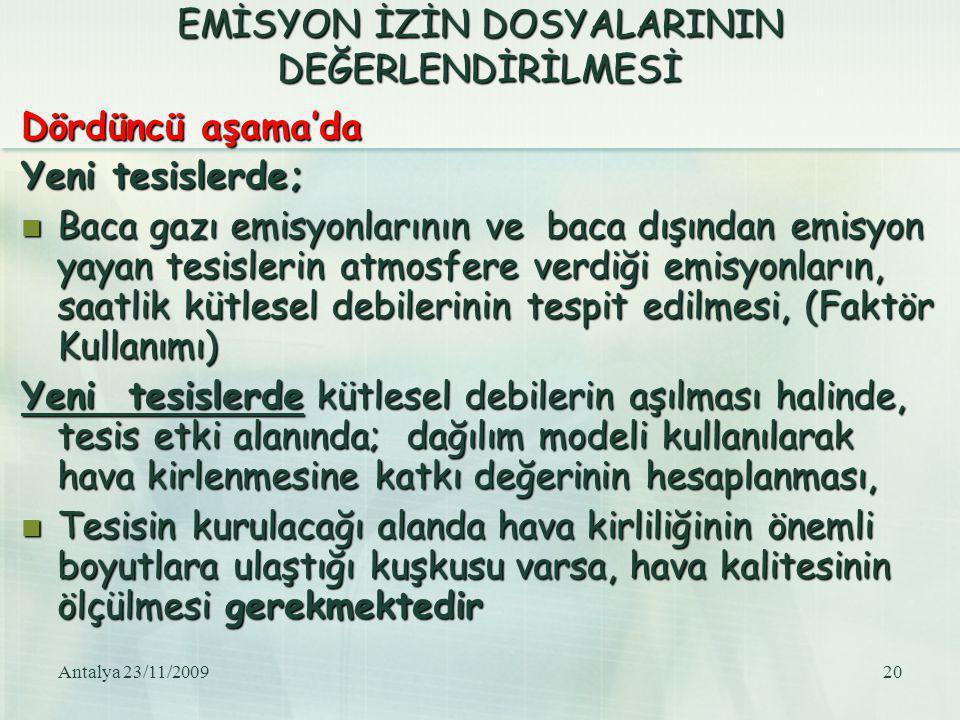 Antalya 23/11/200920 EMİSYON İZİN DOSYALARININ DEĞERLENDİRİLMESİ Dördüncü aşama'da Yeni tesislerde; Baca gazı emisyonlarının ve baca dışından emisyon