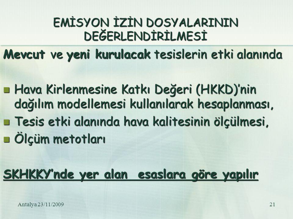 Antalya 23/11/200921 EMİSYON İZİN DOSYALARININ DEĞERLENDİRİLMESİ Mevcut ve yeni kurulacak tesislerin etki alanında Hava Kirlenmesine Katkı Değeri (HKK