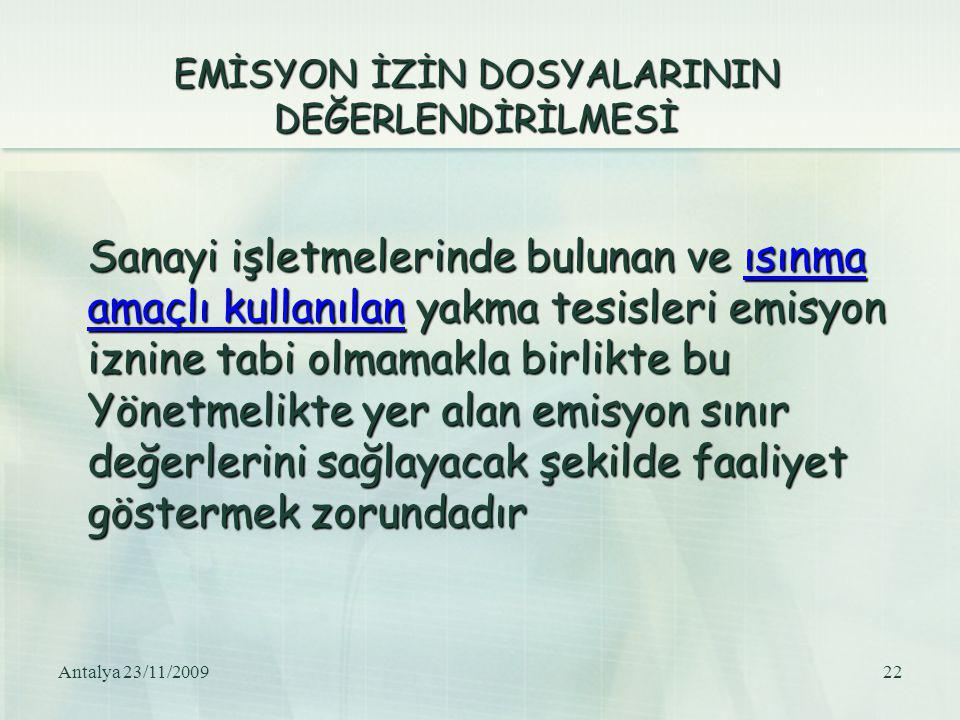 Antalya 23/11/200922 EMİSYON İZİN DOSYALARININ DEĞERLENDİRİLMESİ Sanayi işletmelerinde bulunan ve ısınma amaçlı kullanılan yakma tesisleri emisyon izn