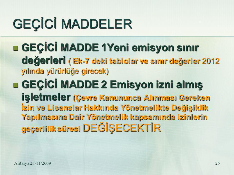 Antalya 23/11/200925 GEÇİCİ MADDELER GEÇİCİ MADDE 1Yeni emisyon sınır değerleri ( Ek-7 deki tablolar ve sınır değerler 2012 yılında yürürlüğe girecek)