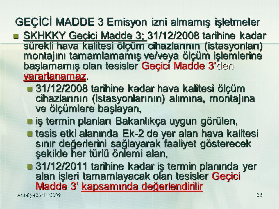 Antalya 23/11/200926 GEÇİCİ MADDE 3 Emisyon izni almamış işletmeler SKHKKY Geçici Madde 3; 31/12/2008 tarihine kadar sürekli hava kalitesi ölçüm cihaz