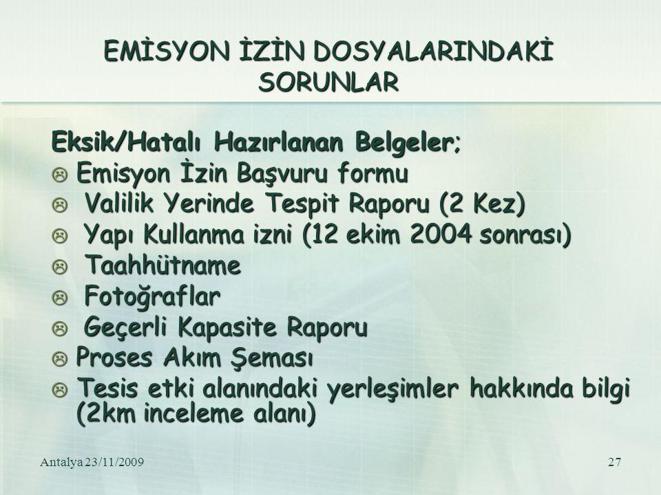 Antalya 23/11/200927 EMİSYON İZİN DOSYALARINDAKİ SORUNLAR Eksik/Hatalı Hazırlanan Belgeler;  Emisyon İzin Başvuru formu  Valilik Yerinde Tespit Rapo
