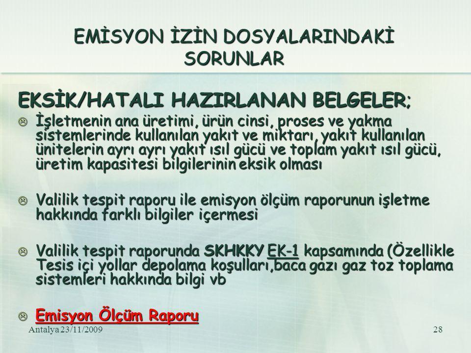 Antalya 23/11/200928 EMİSYON İZİN DOSYALARINDAKİ SORUNLAR EKSİK/HATALI HAZIRLANAN BELGELER;  İşletmenin ana üretimi, ürün cinsi, proses ve yakma sist