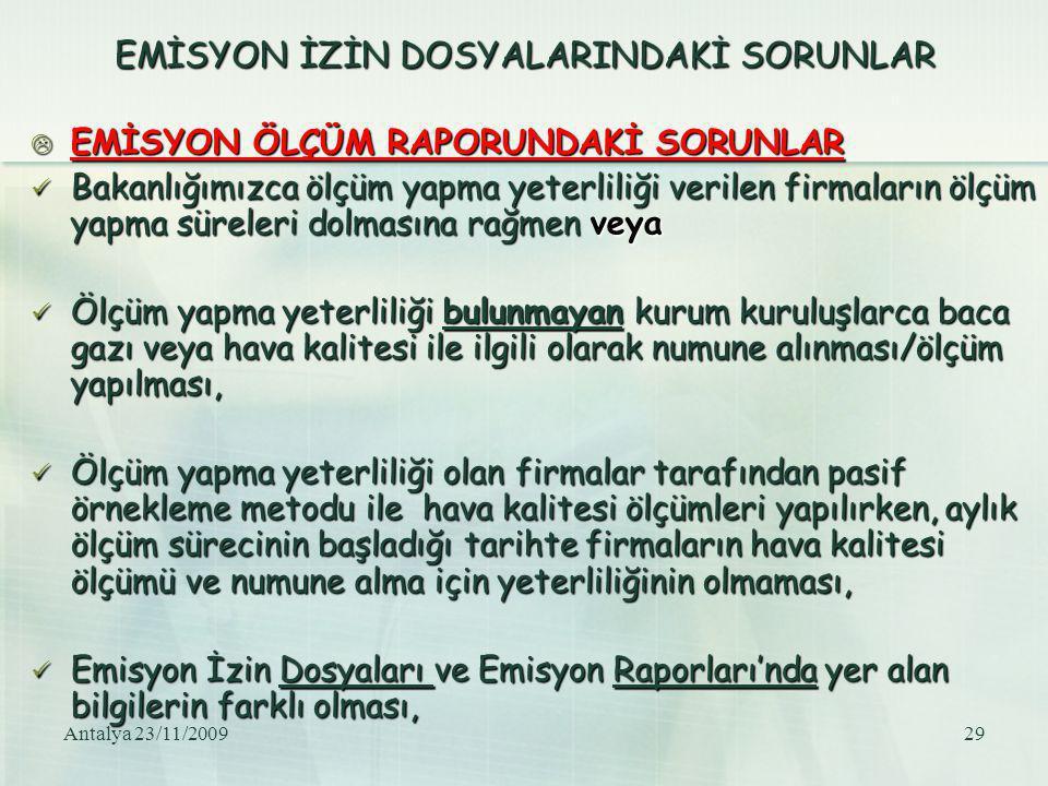 Antalya 23/11/200929 EMİSYON İZİN DOSYALARINDAKİ SORUNLAR  EMİSYON ÖLÇÜM RAPORUNDAKİ SORUNLAR Bakanlığımızca ölçüm yapma yeterliliği verilen firmalar