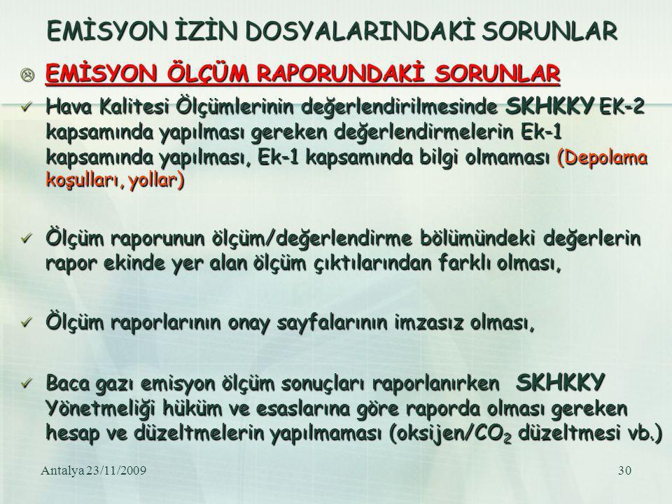 Antalya 23/11/200930 EMİSYON İZİN DOSYALARINDAKİ SORUNLAR  EMİSYON ÖLÇÜM RAPORUNDAKİ SORUNLAR Hava Kalitesi Ölçümlerinin değerlendirilmesinde SKHKKY