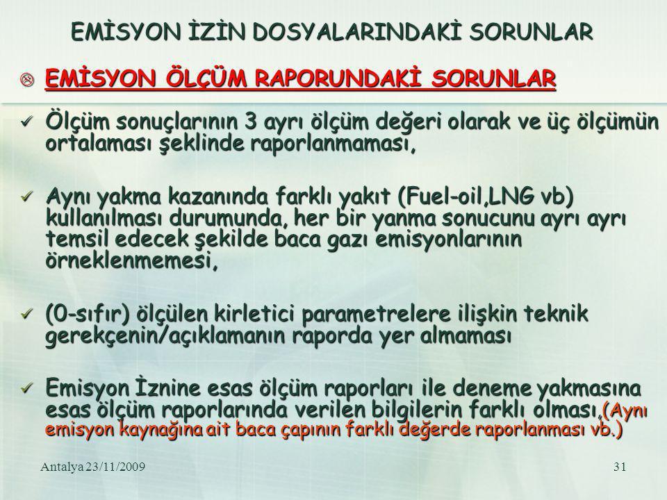 Antalya 23/11/200931 EMİSYON İZİN DOSYALARINDAKİ SORUNLAR  EMİSYON ÖLÇÜM RAPORUNDAKİ SORUNLAR Ölçüm sonuçlarının 3 ayrı ölçüm değeri olarak ve üç ölç