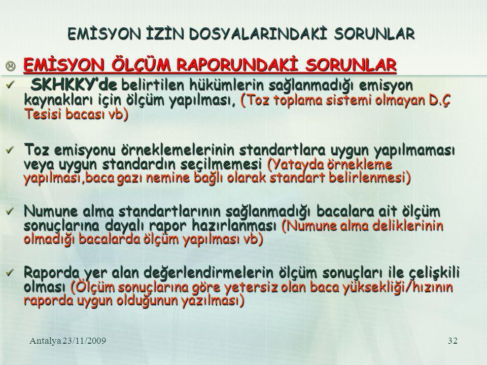 Antalya 23/11/200932 EMİSYON İZİN DOSYALARINDAKİ SORUNLAR  EMİSYON ÖLÇÜM RAPORUNDAKİ SORUNLAR SKHKKY'de belirtilen hükümlerin sağlanmadığı emisyon ka