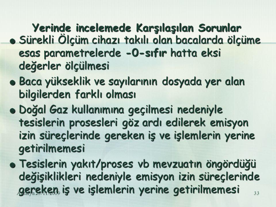 Antalya 23/11/200933 Yerinde incelemede Karşılaşılan Sorunlar ☻ Sürekli Ölçüm cihazı takılı olan bacalarda ölçüme esas parametrelerde -0-sıfır hatta e