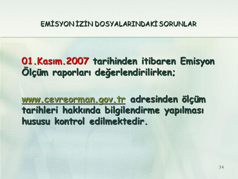 34 EMİSYON İZİN DOSYALARINDAKİ SORUNLAR 01.Kasım.2007 tarihinden itibaren Emisyon Ölçüm raporları değerlendirilirken; www.cevreorman.gov.trwww.cevreor