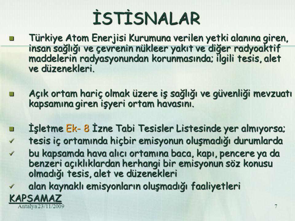 Antalya 23/11/20098 İZNE TABİ TESİSLER Yönetmelik Ek 8, A ve B listelerinde yer alan tesislerin kurulması ve işletilmesi için, Emisyon Ön İzni (planlama aşamasında) Emisyon Ön İzni (planlama aşamasında) Emisyon İzni (işletme aşamasında) alınması gerekmektedir.