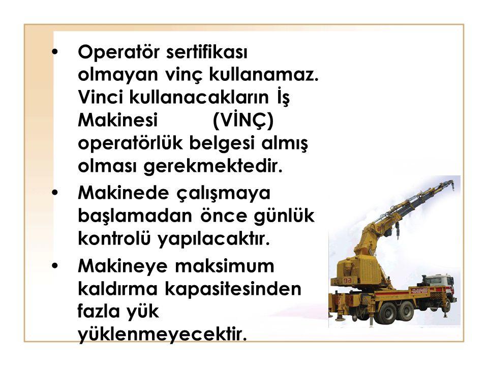 Operatör sertifikası olmayan vinç kullanamaz. Vinci kullanacakların İş Makinesi (VİNÇ) operatörlük belgesi almış olması gerekmektedir. Makinede çalışm