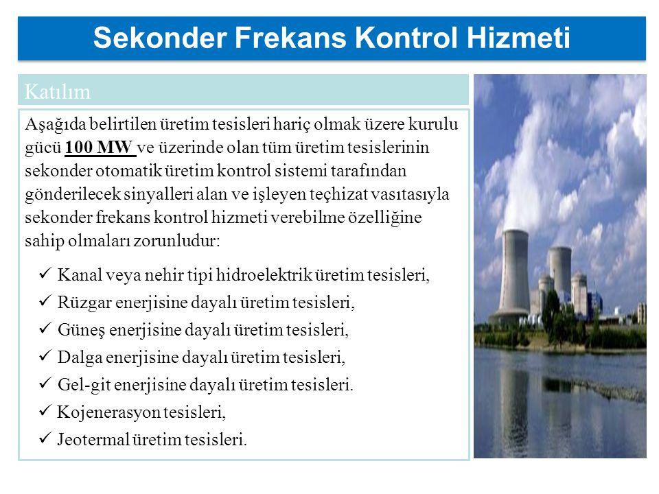 Sekonder Frekans Kontrol Hizmeti Aşağıda belirtilen üretim tesisleri hariç olmak üzere kurulu gücü 100 MW ve üzerinde olan tüm üretim tesislerinin sekonder otomatik üretim kontrol sistemi tarafından gönderilecek sinyalleri alan ve işleyen teçhizat vasıtasıyla sekonder frekans kontrol hizmeti verebilme özelliğine sahip olmaları zorunludur: Kanal veya nehir tipi hidroelektrik üretim tesisleri, Rüzgar enerjisine dayalı üretim tesisleri, Güneş enerjisine dayalı üretim tesisleri, Dalga enerjisine dayalı üretim tesisleri, Gel-git enerjisine dayalı üretim tesisleri.