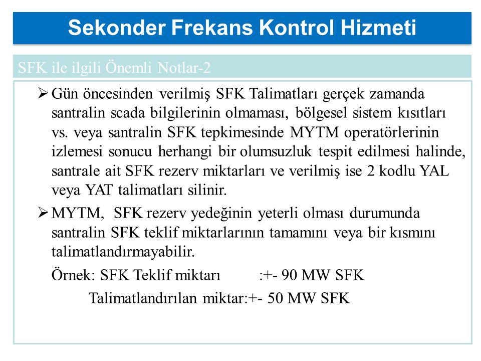 Sekonder Frekans Kontrol Hizmeti  Gün öncesinden verilmiş SFK Talimatları gerçek zamanda santralin scada bilgilerinin olmaması, bölgesel sistem kısıtları vs.
