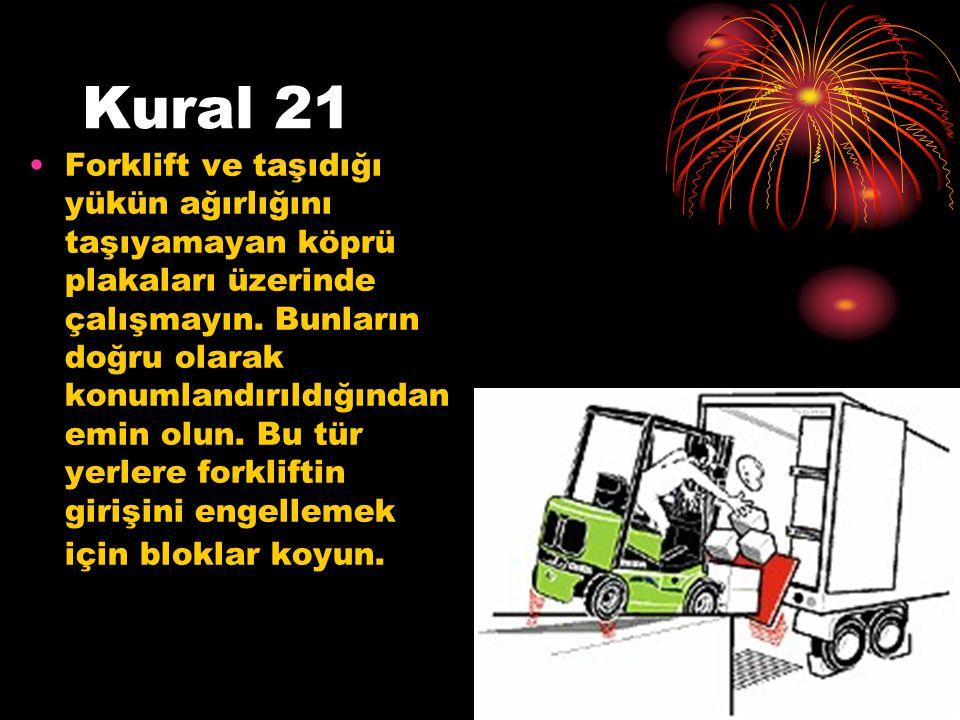 Kural 21 Forklift ve taşıdığı yükün ağırlığını taşıyamayan köprü plakaları üzerinde çalışmayın. Bunların doğru olarak konumlandırıldığından emin olun.