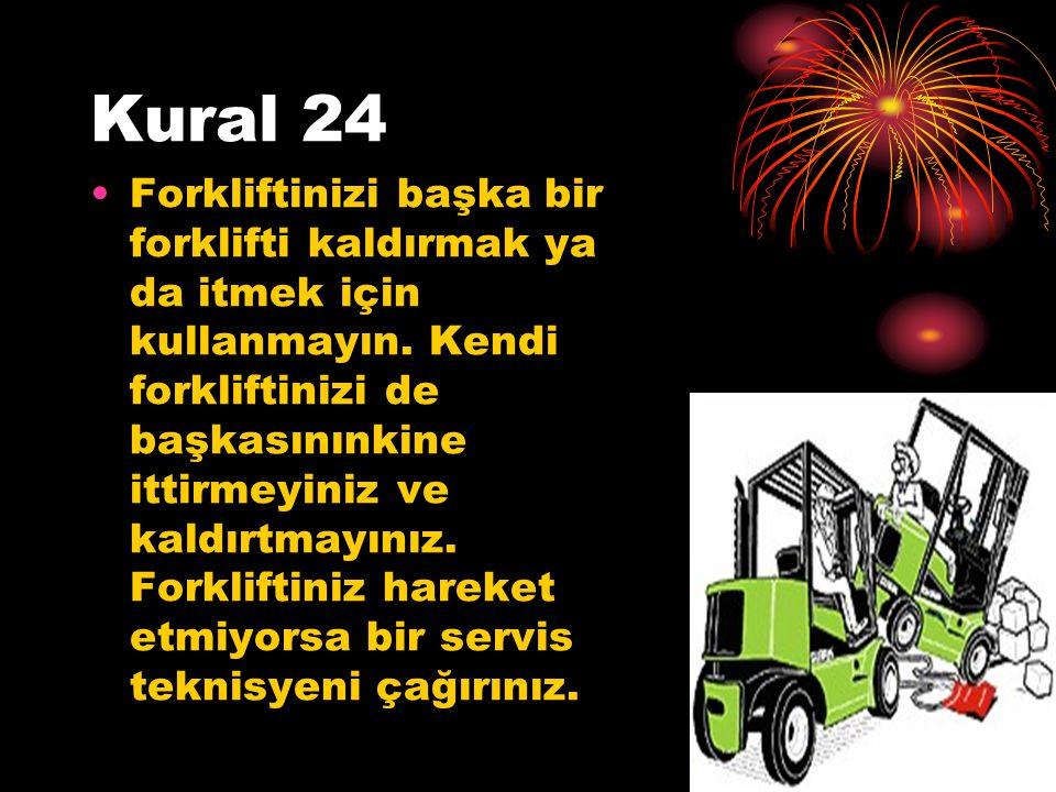 Kural 24 Forkliftinizi başka bir forklifti kaldırmak ya da itmek için kullanmayın. Kendi forkliftinizi de başkasınınkine ittirmeyiniz ve kaldırtmayını