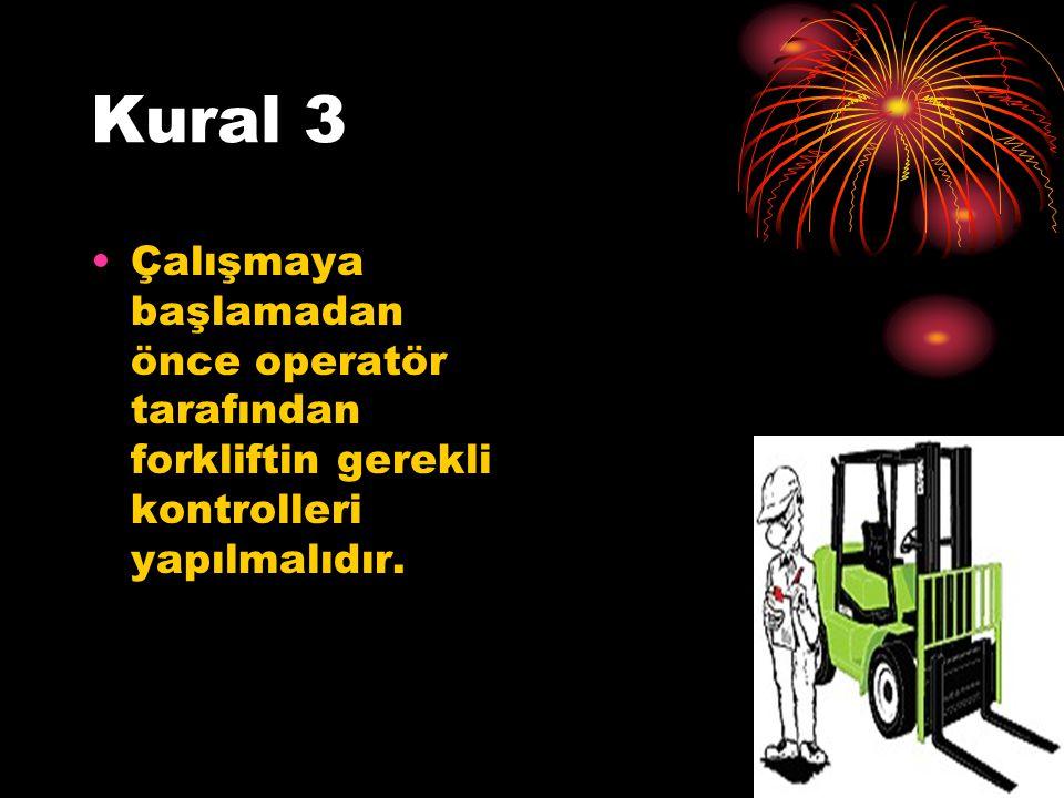 Kural 3 Çalışmaya başlamadan önce operatör tarafından forkliftin gerekli kontrolleri yapılmalıdır.