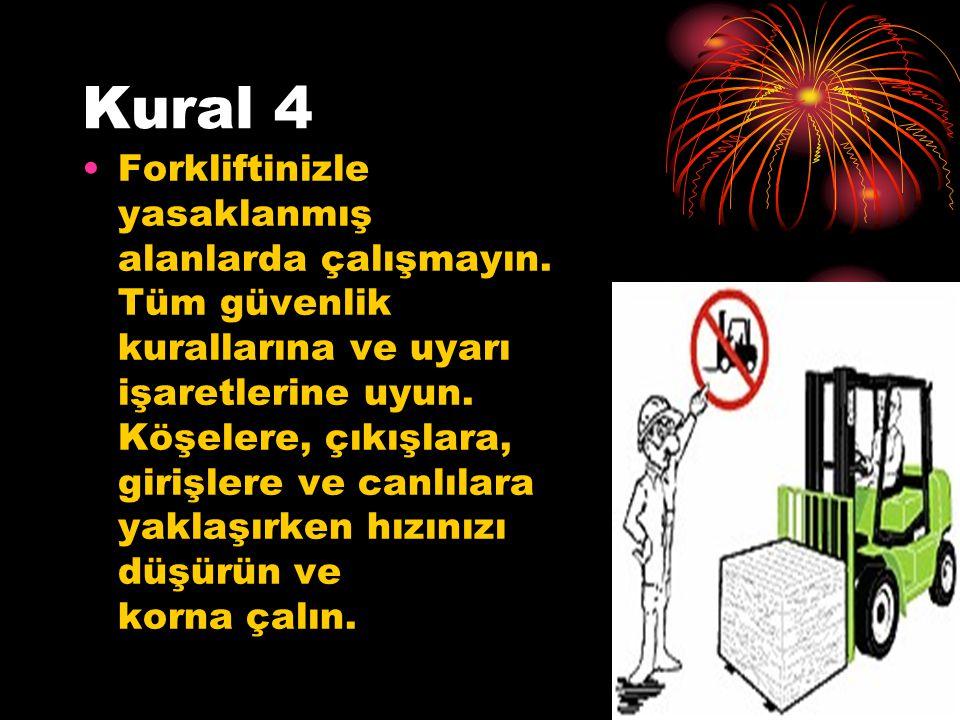 Kural 4 Forkliftinizle yasaklanmış alanlarda çalışmayın. Tüm güvenlik kurallarına ve uyarı işaretlerine uyun. Köşelere, çıkışlara, girişlere ve canlıl