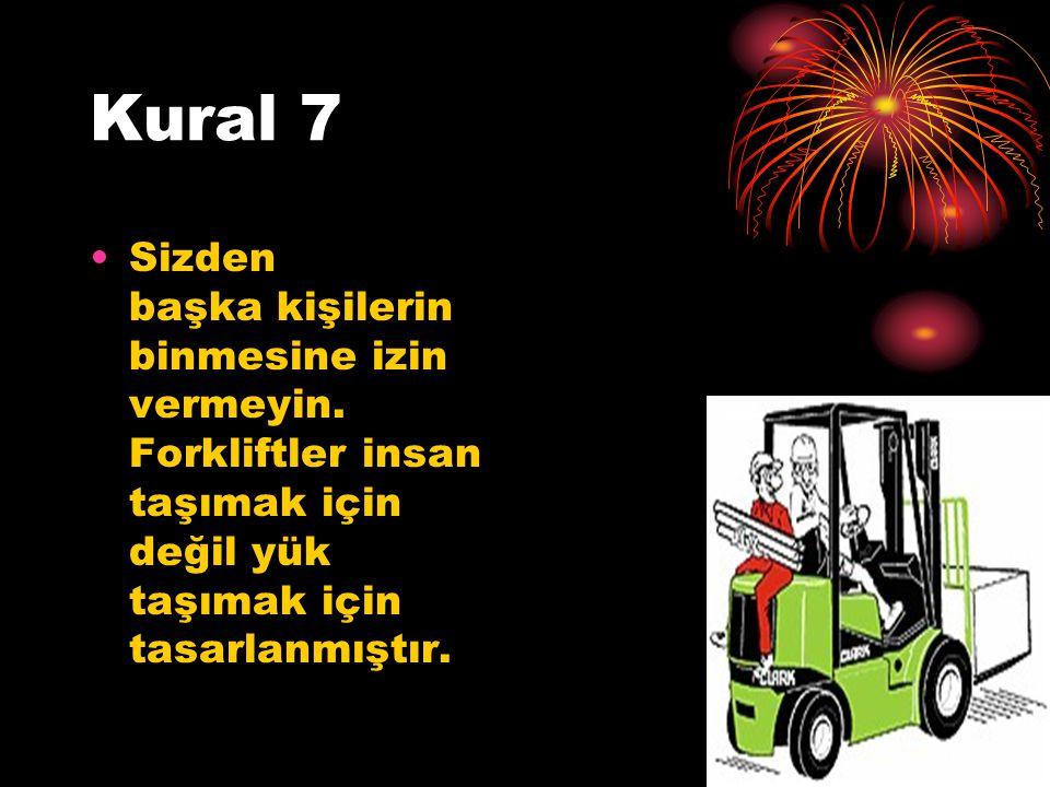 Kural 7 Sizden başka kişilerin binmesine izin vermeyin. Forkliftler insan taşımak için değil yük taşımak için tasarlanmıştır.