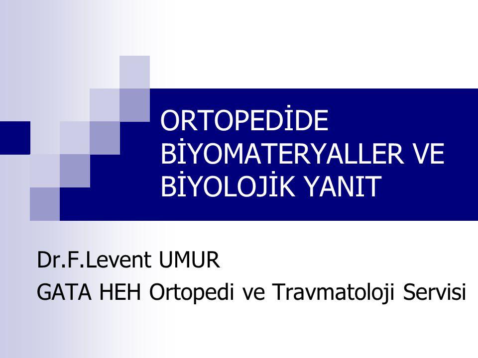 ORTOPEDİDE BİYOMATERYALLER VE BİYOLOJİK YANIT Dr.F.Levent UMUR GATA HEH Ortopedi ve Travmatoloji Servisi
