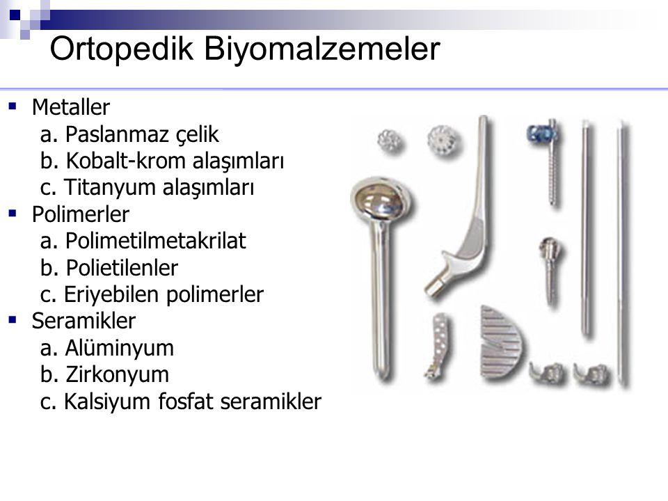 Ortopedik Biyomalzemeler  Metaller a. Paslanmaz çelik b. Kobalt-krom alaşımları c. Titanyum alaşımları  Polimerler a. Polimetilmetakrilat b. Polieti