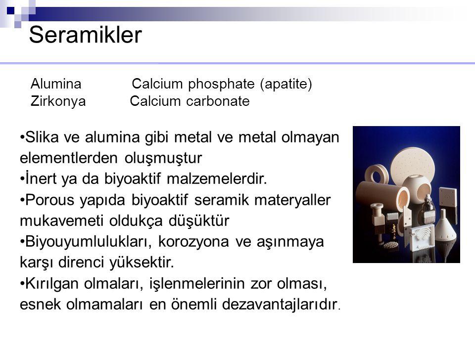 Seramikler Slika ve alumina gibi metal ve metal olmayan elementlerden oluşmuştur İnert ya da biyoaktif malzemelerdir. Porous yapıda biyoaktif seramik