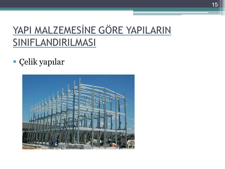 YAPI MALZEMESİNE GÖRE YAPILARIN SINIFLANDIRILMASI  Çelik yapılar 15