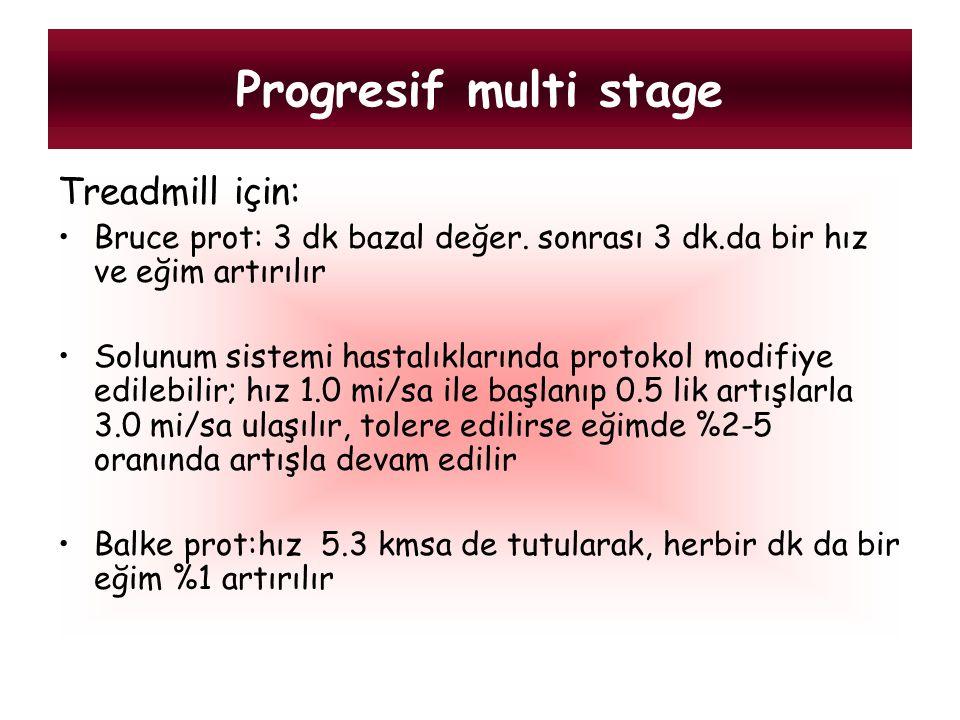 Progresif multi stage Treadmill için: Bruce prot: 3 dk bazal değer. sonrası 3 dk.da bir hız ve eğim artırılır Solunum sistemi hastalıklarında protokol