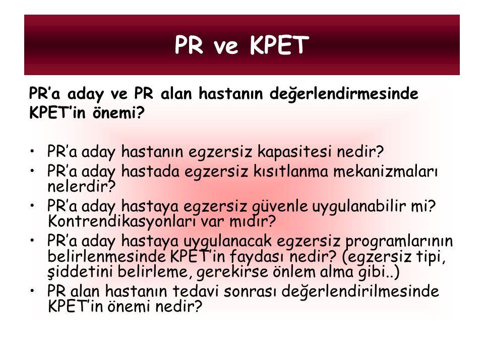 PR ve KPET PR'a aday ve PR alan hastanın değerlendirmesinde KPET'in önemi? PR'a aday hastanın egzersiz kapasitesi nedir? PR'a aday hastada egzersiz kı