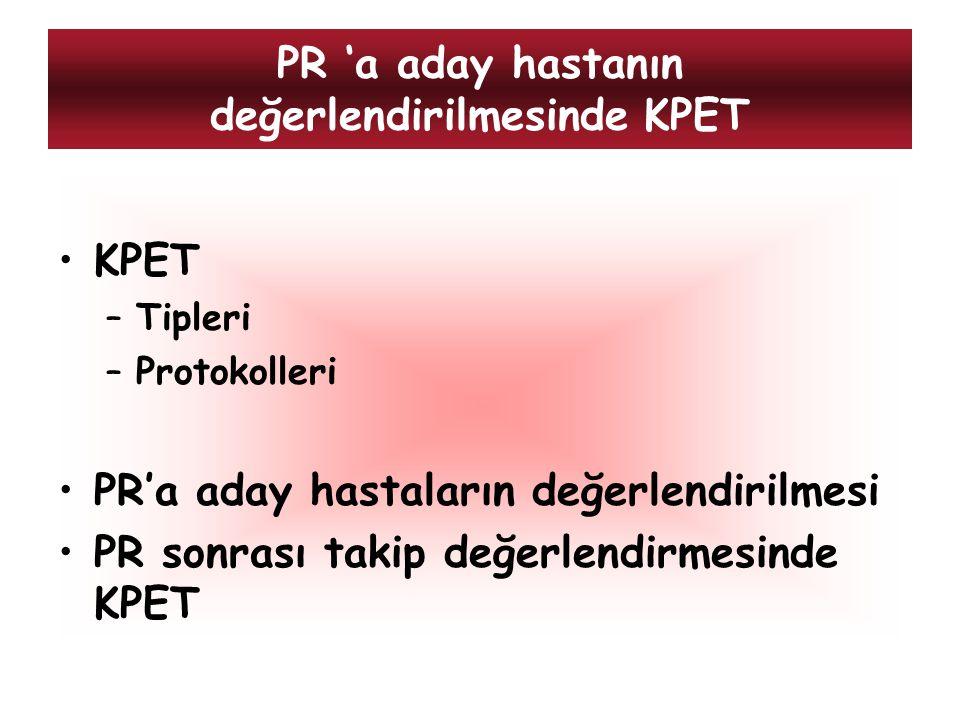 PR 'a aday hastanın değerlendirilmesinde KPET KPET –Tipleri –Protokolleri PR'a aday hastaların değerlendirilmesi PR sonrası takip değerlendirmesinde K