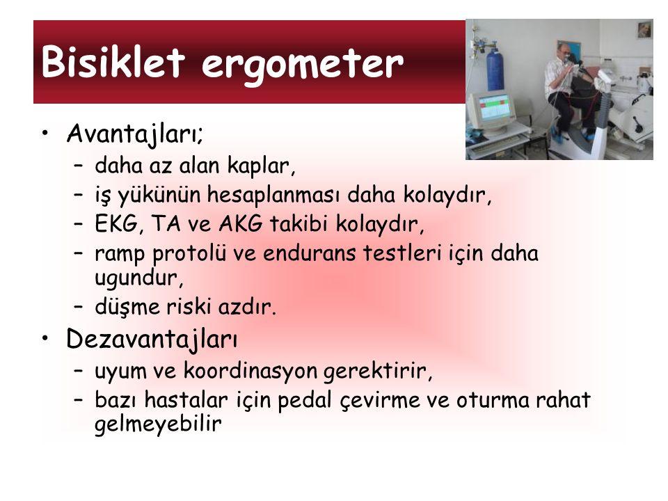 Bisiklet ergometer Avantajları; –daha az alan kaplar, –iş yükünün hesaplanması daha kolaydır, –EKG, TA ve AKG takibi kolaydır, –ramp protolü ve endura