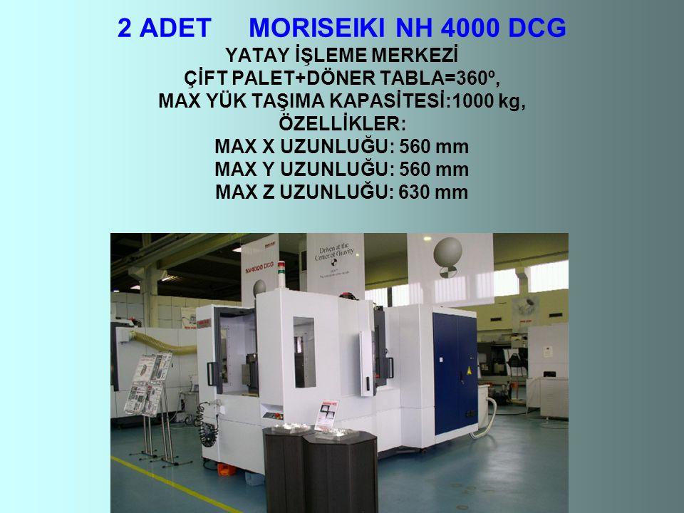 2 ADET MORISEIKI NH 4000 DCG YATAY İŞLEME MERKEZİ ÇİFT PALET+DÖNER TABLA=360º, MAX YÜK TAŞIMA KAPASİTESİ:1000 kg, ÖZELLİKLER: MAX X UZUNLUĞU: 560 mm MAX Y UZUNLUĞU: 560 mm MAX Z UZUNLUĞU: 630 mm