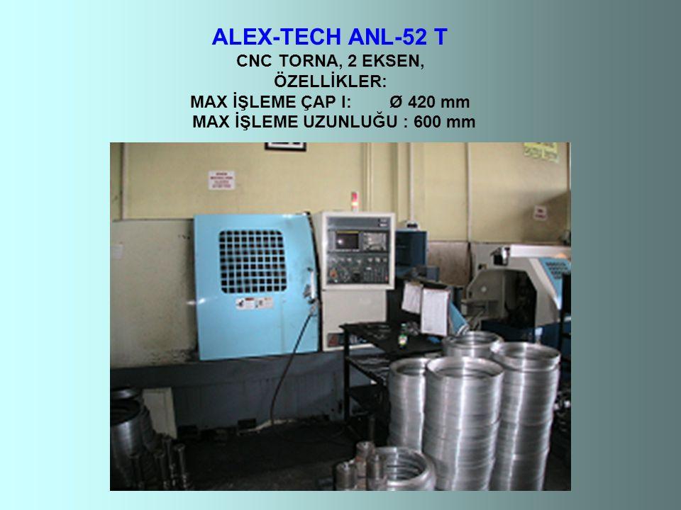 ALEX-TECH ANL-52 T CNC TORNA, 2 EKSEN, ÖZELLİKLER: MAX İŞLEME ÇAP I: Ø 420 mm MAX İŞLEME UZUNLUĞU : 600 mm