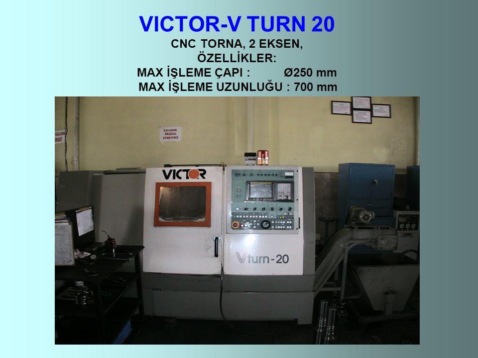 VICTOR-V TURN 20 CNC TORNA, 2 EKSEN, ÖZELLİKLER: MAX İŞLEME ÇAPI : Ø250 mm MAX İŞLEME UZUNLUĞU : 700 mm