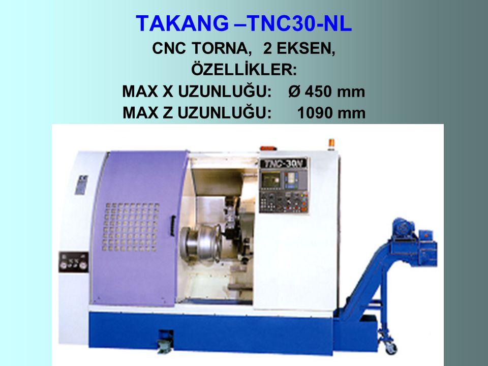 TAKANG –TNC30-NL CNC TORNA, 2 EKSEN, ÖZELLİKLER: MAX X UZUNLUĞU: Ø 450 mm MAX Z UZUNLUĞU: 1090 mm