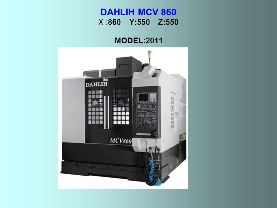 DAHLIH MCV 860 X :860 Y:550 Z:550 MODEL:2011