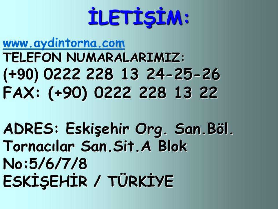 İLETİŞİM: www.aydintorna.com TELEFON NUMARALARIMIZ: (+90) 0222 228 13 24-25-26 FAX: (+90) 0222 228 13 22 ADRES: Eskişehir Org. San.Böl. Tornacılar San