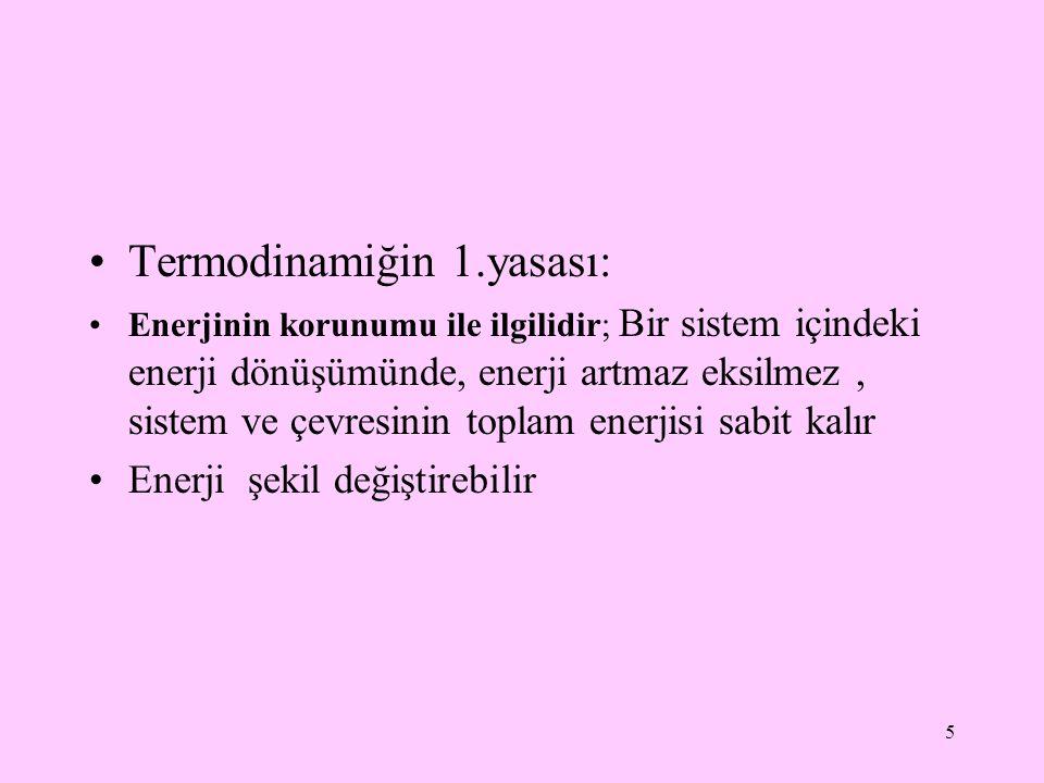 Termodinamiğin 1.yasası: Enerjinin korunumu ile ilgilidir; Bir sistem içindeki enerji dönüşümünde, enerji artmaz eksilmez, sistem ve çevresinin toplam