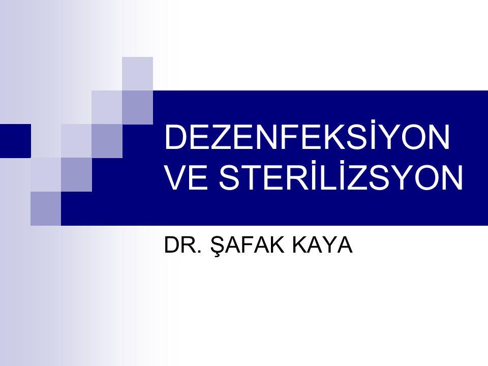 DEZENFEKSİYON VE STERİLİZSYON DR. ŞAFAK KAYA