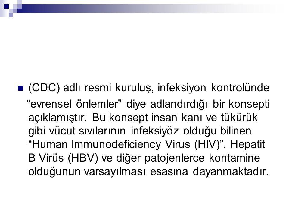 (CDC) adlı resmi kuruluş, infeksiyon kontrolünde evrensel önlemler diye adlandırdığı bir konsepti açıklamıştır.