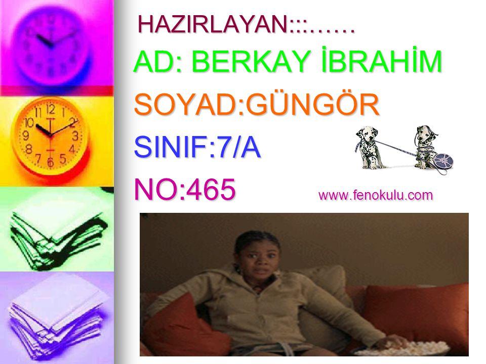 HAZIRLAYAN:::…… AD: BERKAY İBRAHİM SOYAD:GÜNGÖRSINIF:7/A NO:465 www.fenokulu.com