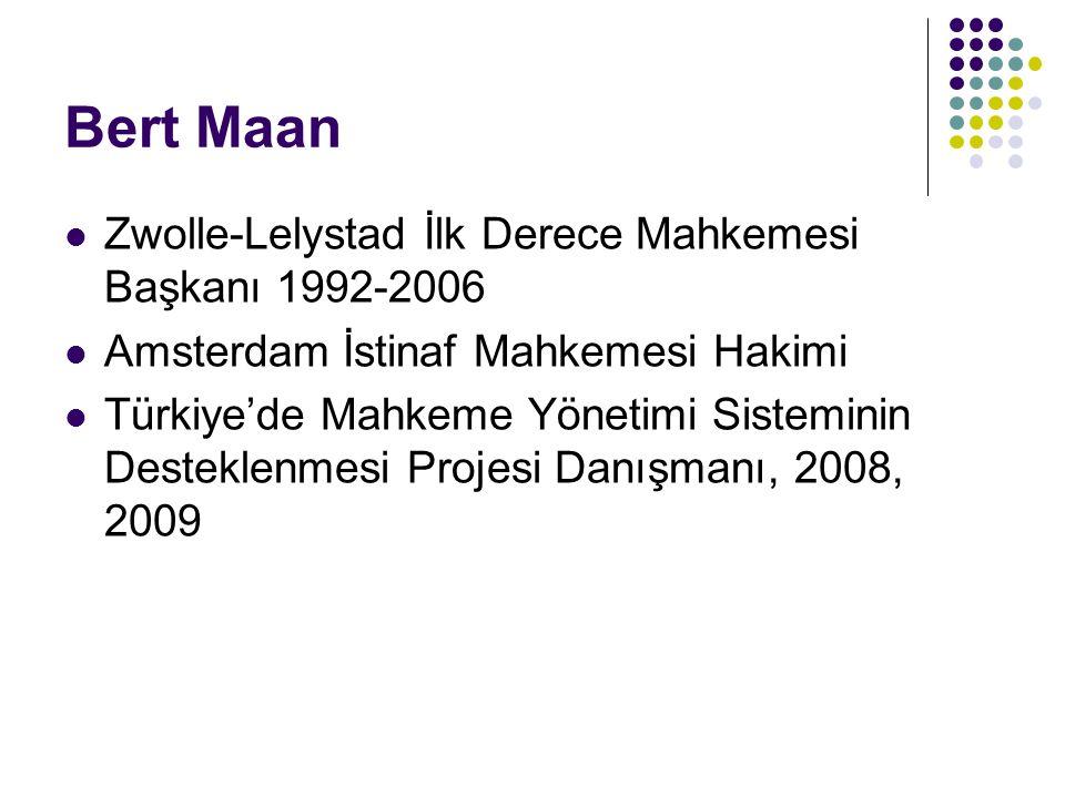Bert Maan Zwolle-Lelystad İlk Derece Mahkemesi Başkanı 1992-2006 Amsterdam İstinaf Mahkemesi Hakimi Türkiye'de Mahkeme Yönetimi Sisteminin Desteklenme