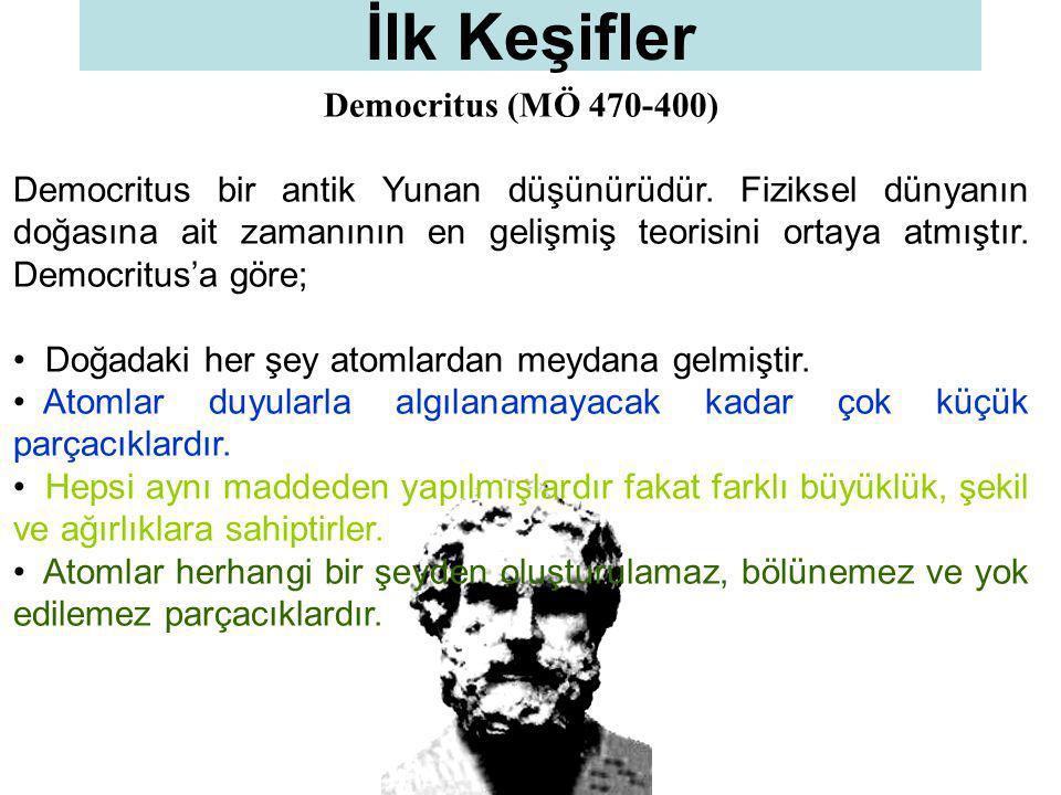 Democritus (MÖ 470-400) Democritus bir antik Yunan düşünürüdür. Fiziksel dünyanın doğasına ait zamanının en gelişmiş teorisini ortaya atmıştır. Democr