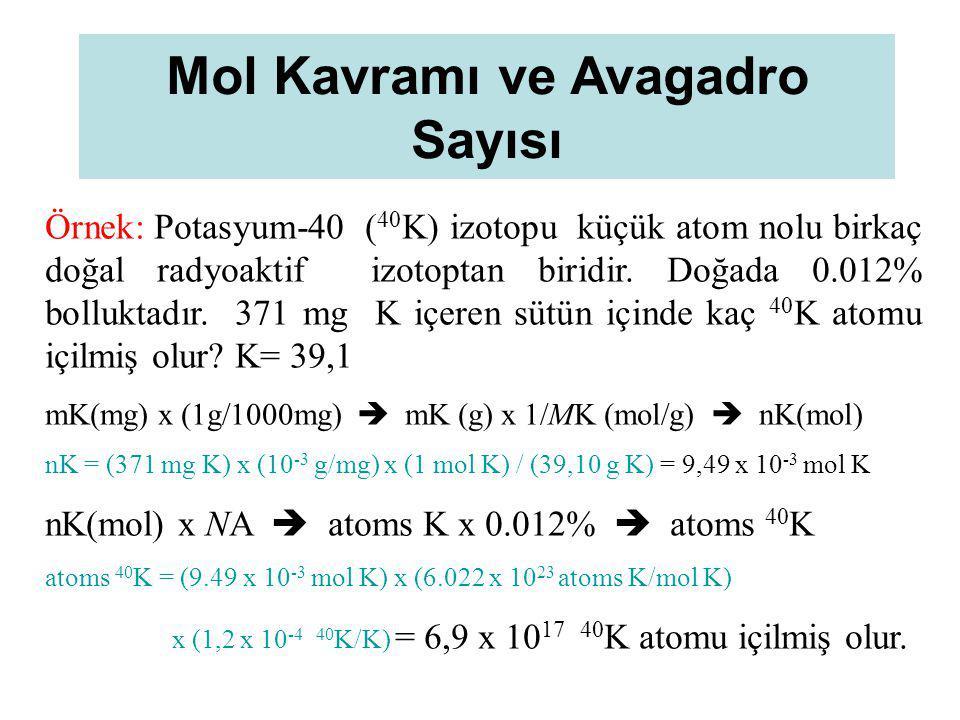 Örnek: Potasyum-40 ( 40 K) izotopu küçük atom nolu birkaç doğal radyoaktif izotoptan biridir. Doğada 0.012% bolluktadır. 371 mg K içeren sütün içinde