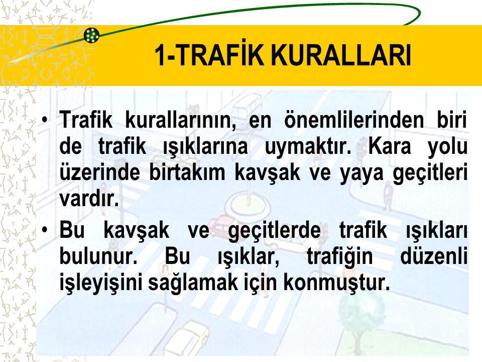 B-TRAFİK Trafik kuralları, uzun araştırmalar sonucu bulunmuştur. Bu kurallara uymak, bizi kazalardan korur. Trafiğin güvenli işlemesini sağlar.