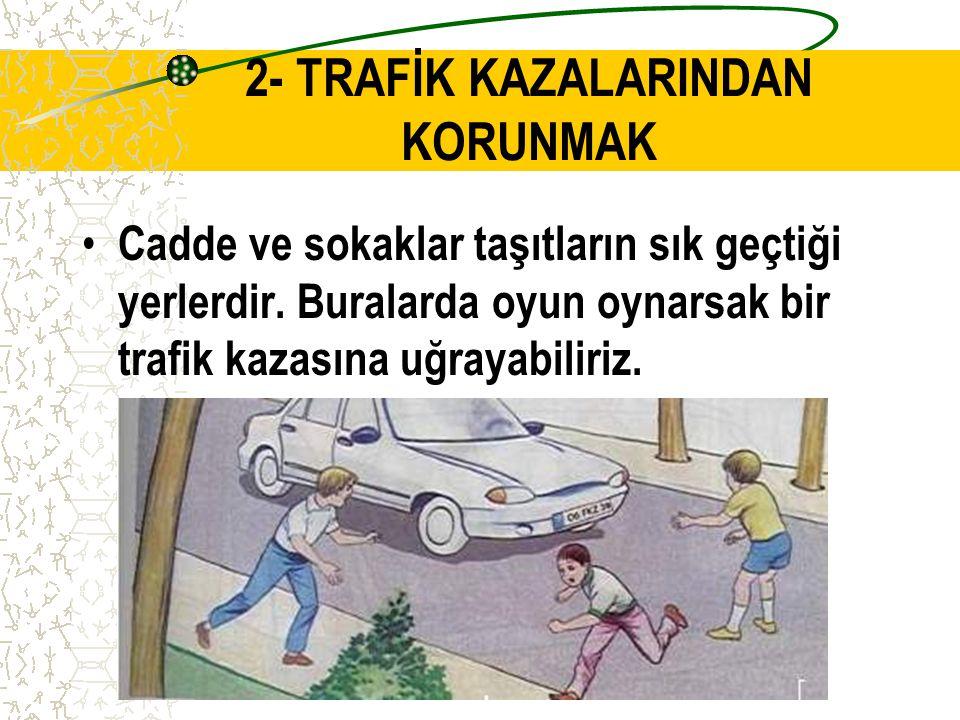 1-b) Karşıya geçişler de dikkat edilecek kurallar Trafik polisi ve trafik ışıklarının olmadığı yerlerde: Trafik polisi ve trafik ışıklarının olmadığı