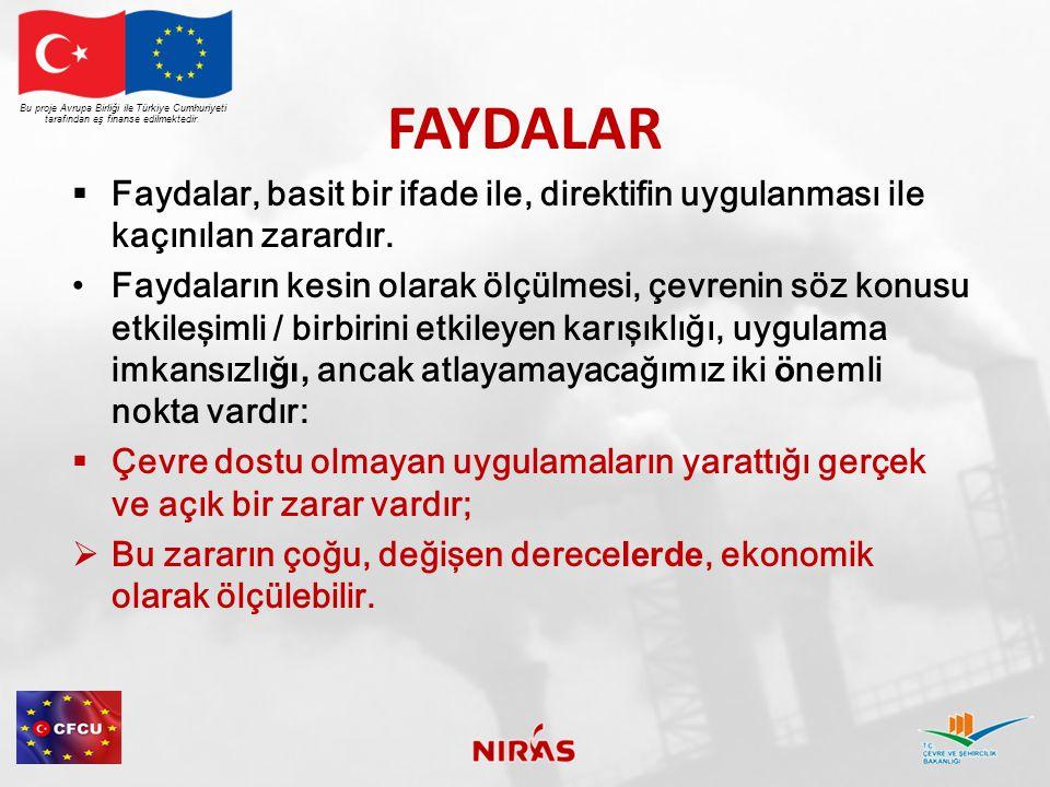 FAYDALAR  Faydalar, basit bir ifade ile, direktifin uygulanması ile kaçınılan zarardır.